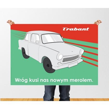 "Plakat Trabant ""Wróg kusi nas nowym merolem"""